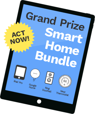 ACT NOW! Grand Prize: Smart Home Bundle!